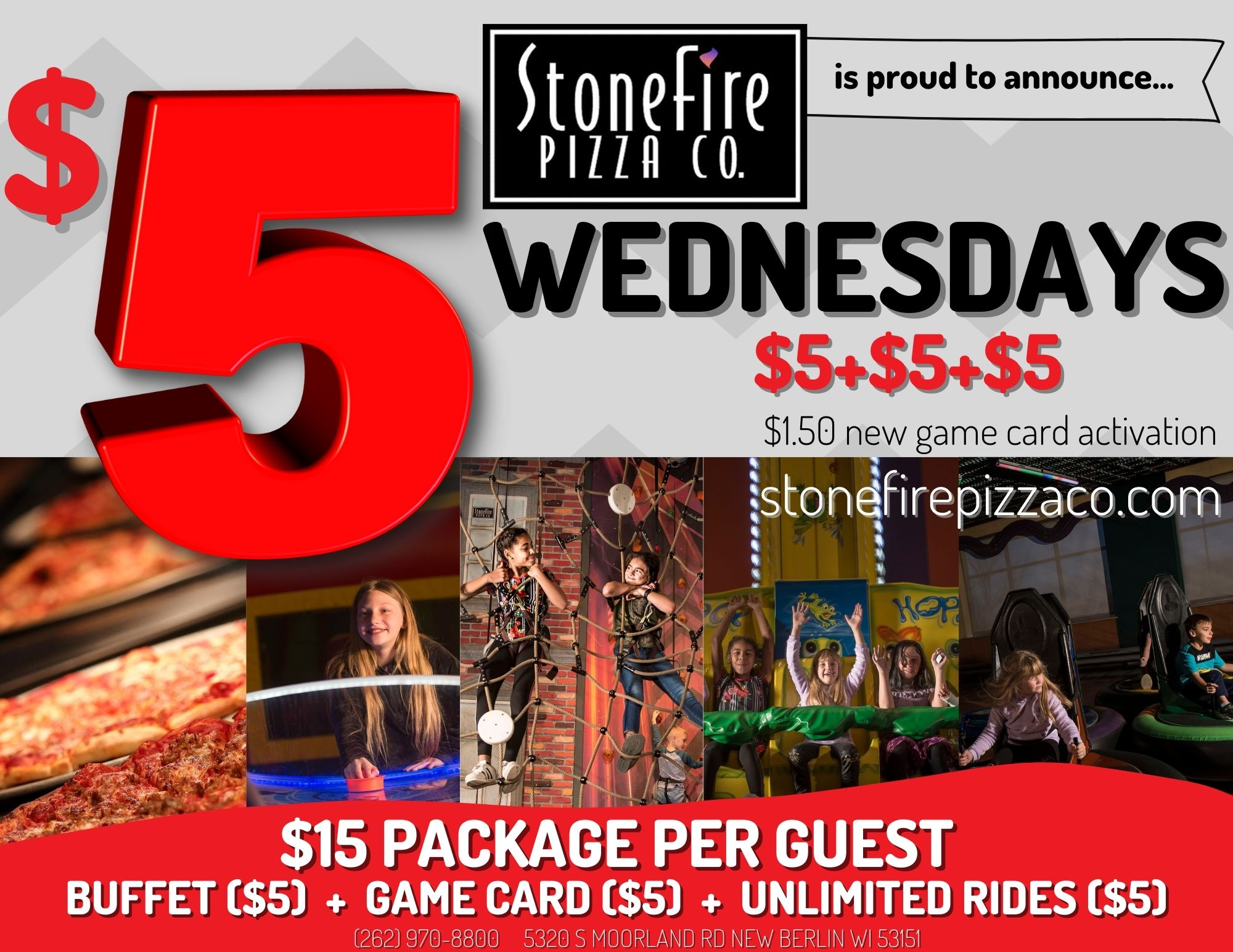 $5 Wednesdays $5+$5+$5, $1.50 new game card activation, $15 Package Per Guest, Buffet ($5) + Game Card ($5) + Unlimited Rides ($5)